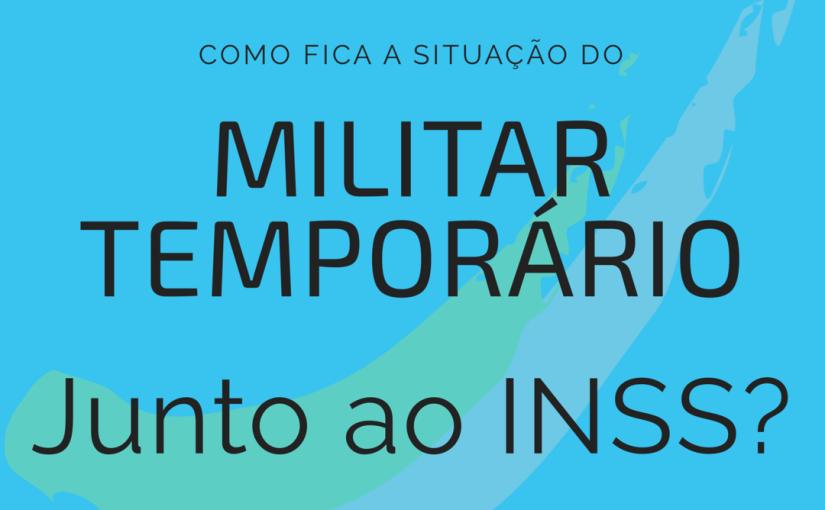 O militar temporário e o INSS Parte2